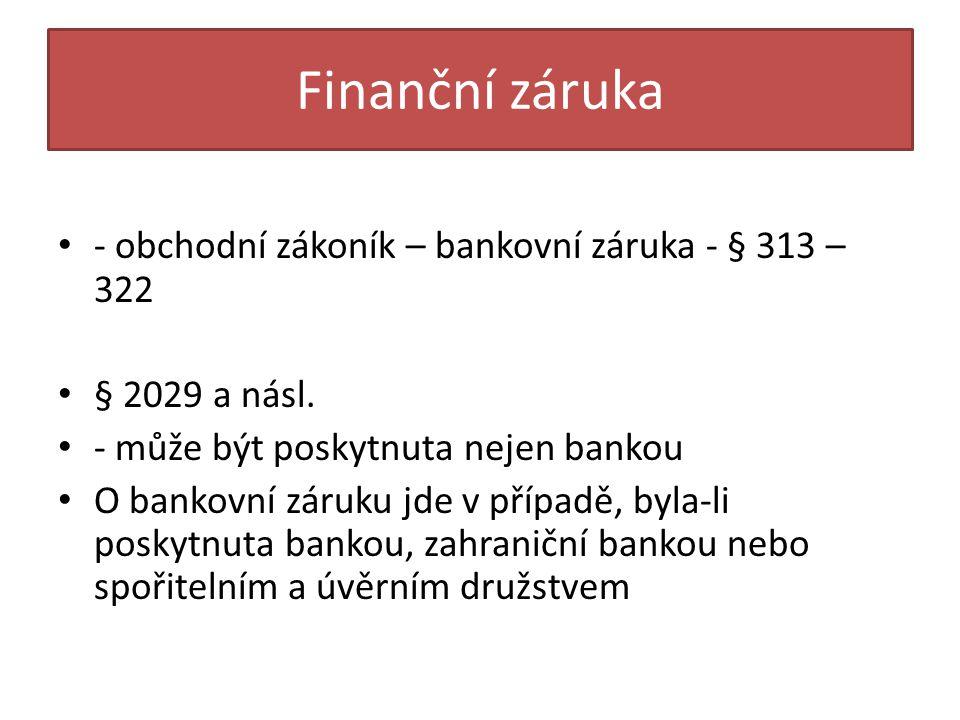 Finanční záruka - obchodní zákoník – bankovní záruka - § 313 – 322