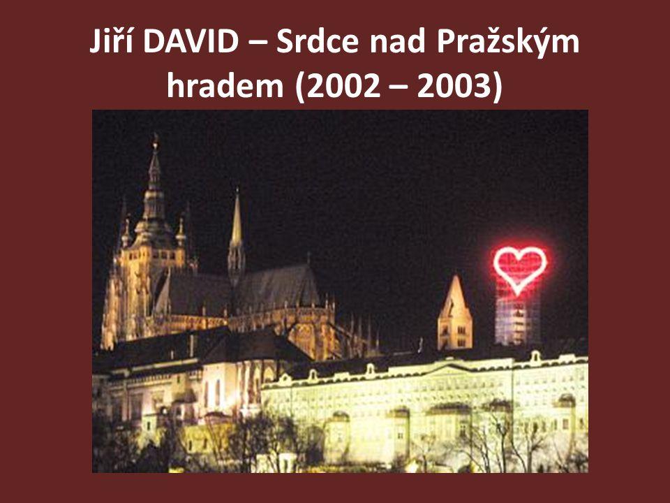 Jiří DAVID – Srdce nad Pražským hradem (2002 – 2003)