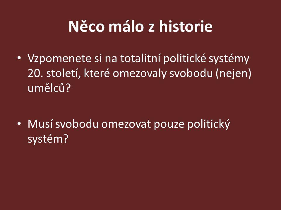 Něco málo z historie Vzpomenete si na totalitní politické systémy 20. století, které omezovaly svobodu (nejen) umělců