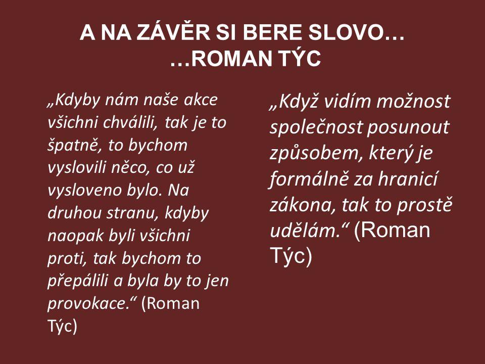 A NA ZÁVĚR SI BERE SLOVO… …ROMAN TÝC