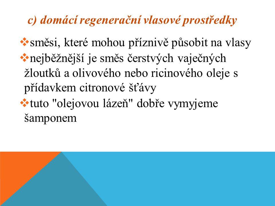 c) domácí regenerační vlasové prostředky