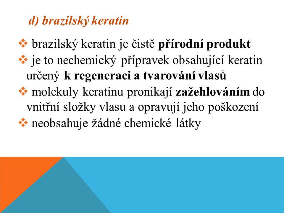 d) brazilský keratin brazilský keratin je čistě přírodní produkt.