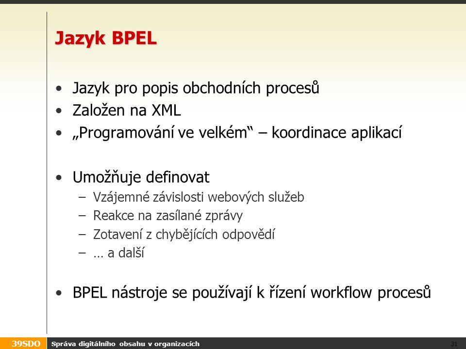 Jazyk BPEL Jazyk pro popis obchodních procesů Založen na XML