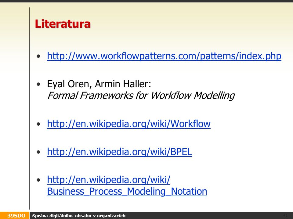 Literatura http://www.workflowpatterns.com/patterns/index.php