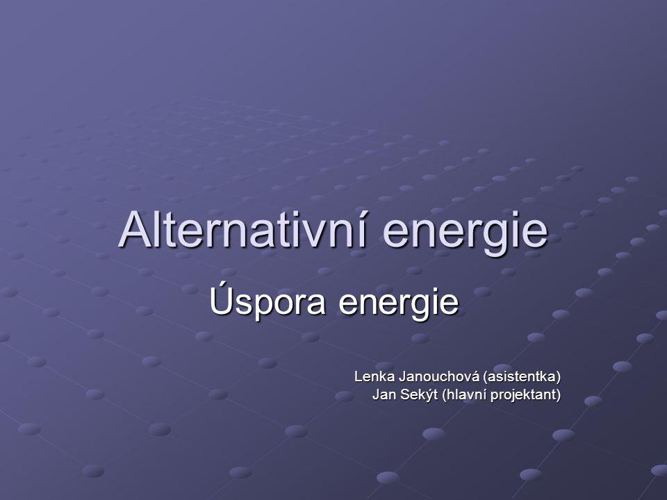 Alternativní energie Úspora energie Lenka Janouchová (asistentka)