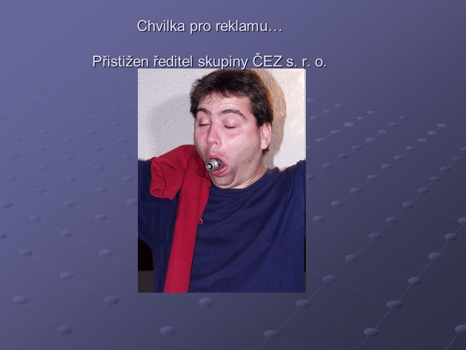 Chvilka pro reklamu… Přistižen ředitel skupiny ČEZ s. r. o.