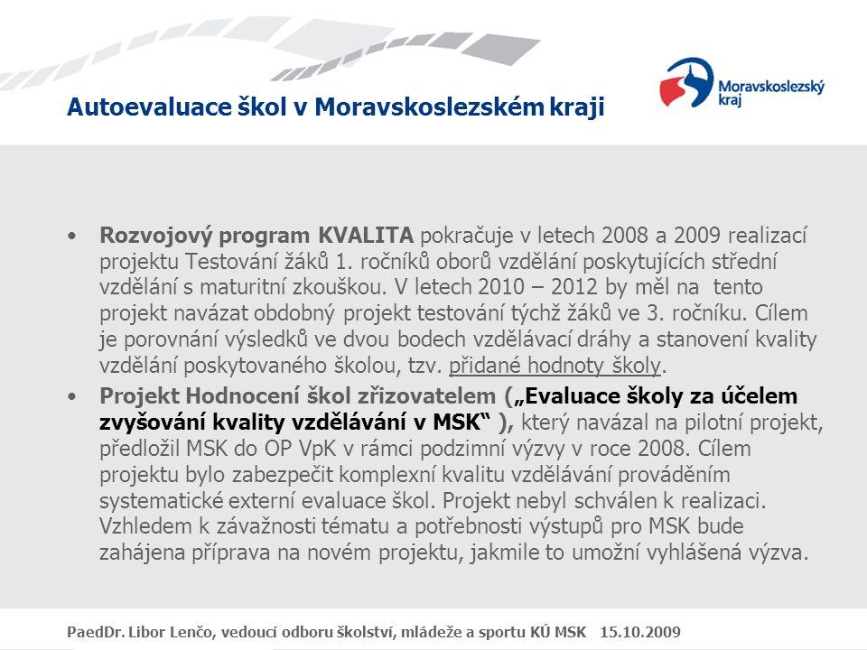 Rozvojový program KVALITA pokračuje v letech 2008 a 2009 realizací projektu Testování žáků 1. ročníků oborů vzdělání poskytujících střední vzdělání s maturitní zkouškou. V letech 2010 – 2012 by měl na tento projekt navázat obdobný projekt testování týchž žáků ve 3. ročníku. Cílem je porovnání výsledků ve dvou bodech vzdělávací dráhy a stanovení kvality vzdělání poskytovaného školou, tzv. přidané hodnoty školy.