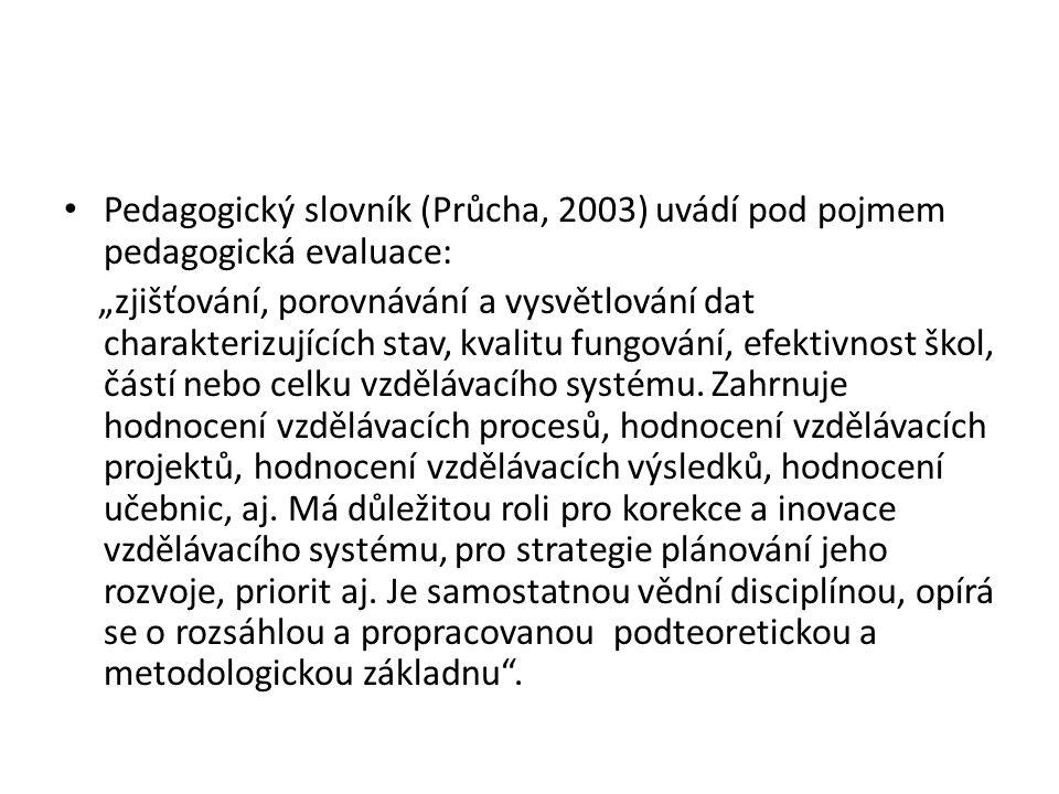 Pedagogický slovník (Průcha, 2003) uvádí pod pojmem pedagogická evaluace: