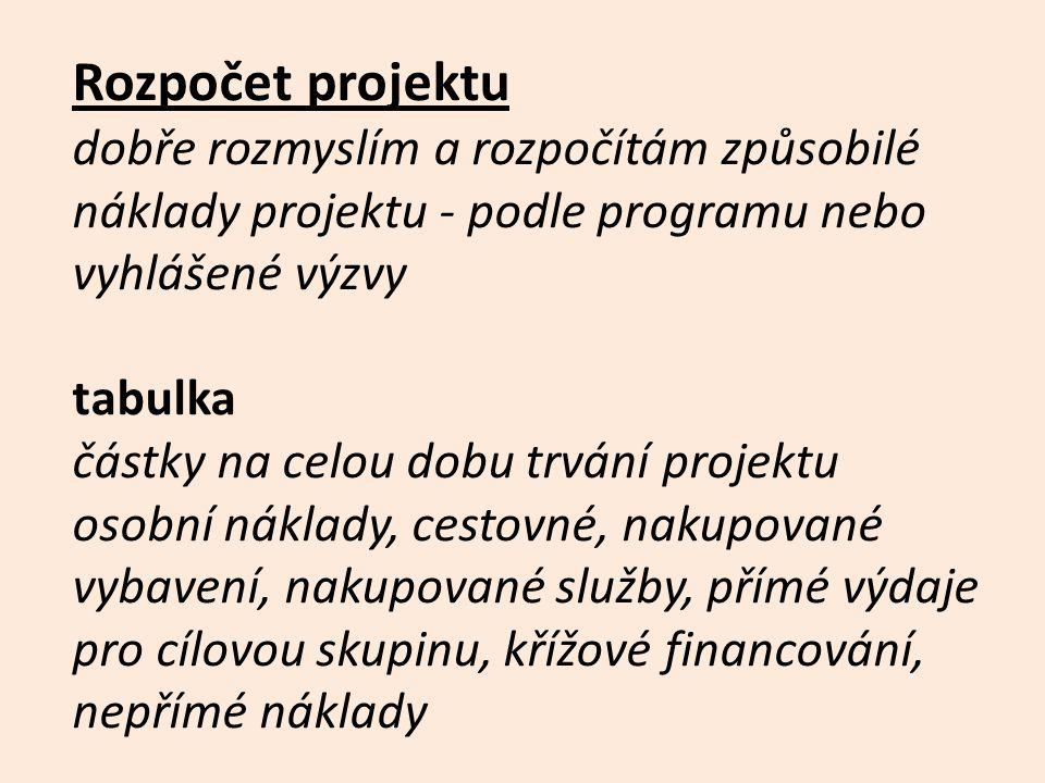 Rozpočet projektu dobře rozmyslím a rozpočítám způsobilé náklady projektu - podle programu nebo vyhlášené výzvy.