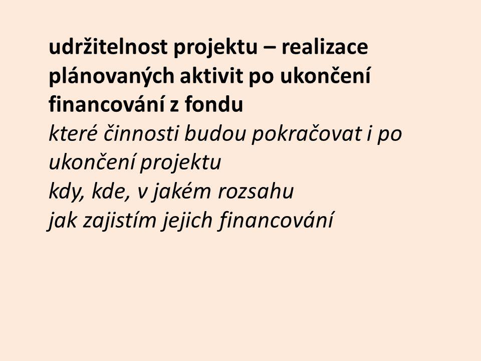 udržitelnost projektu – realizace plánovaných aktivit po ukončení financování z fondu