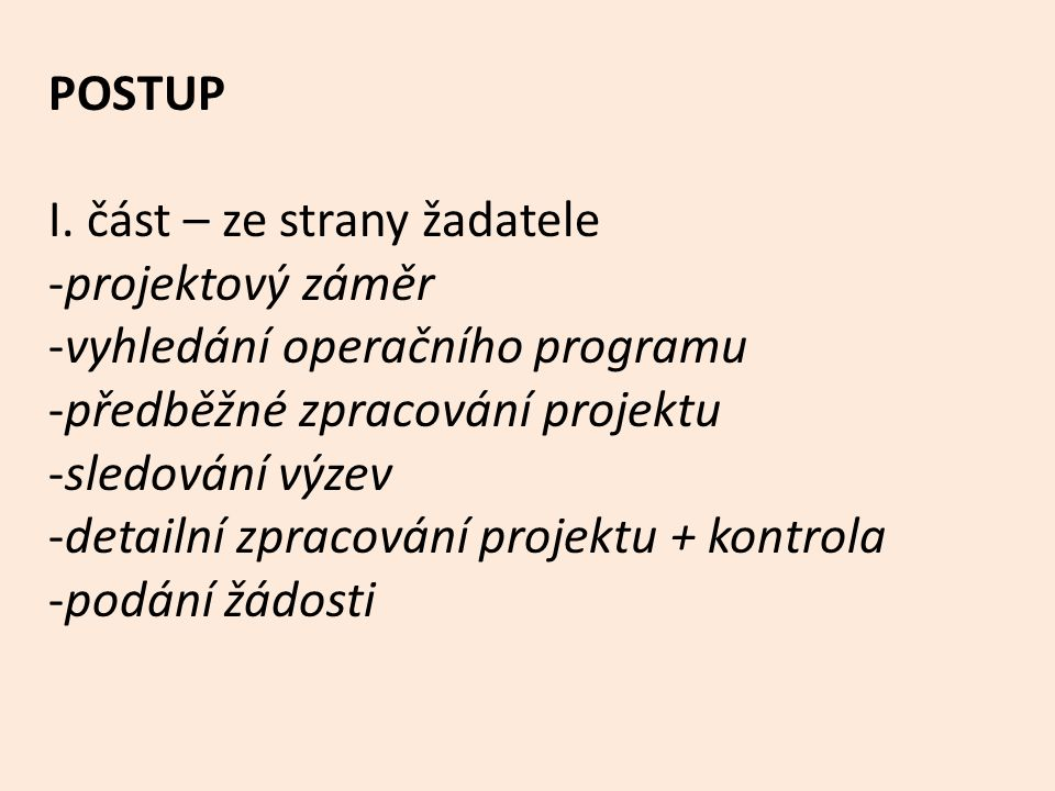POSTUP I. část – ze strany žadatele. projektový záměr. vyhledání operačního programu. předběžné zpracování projektu.