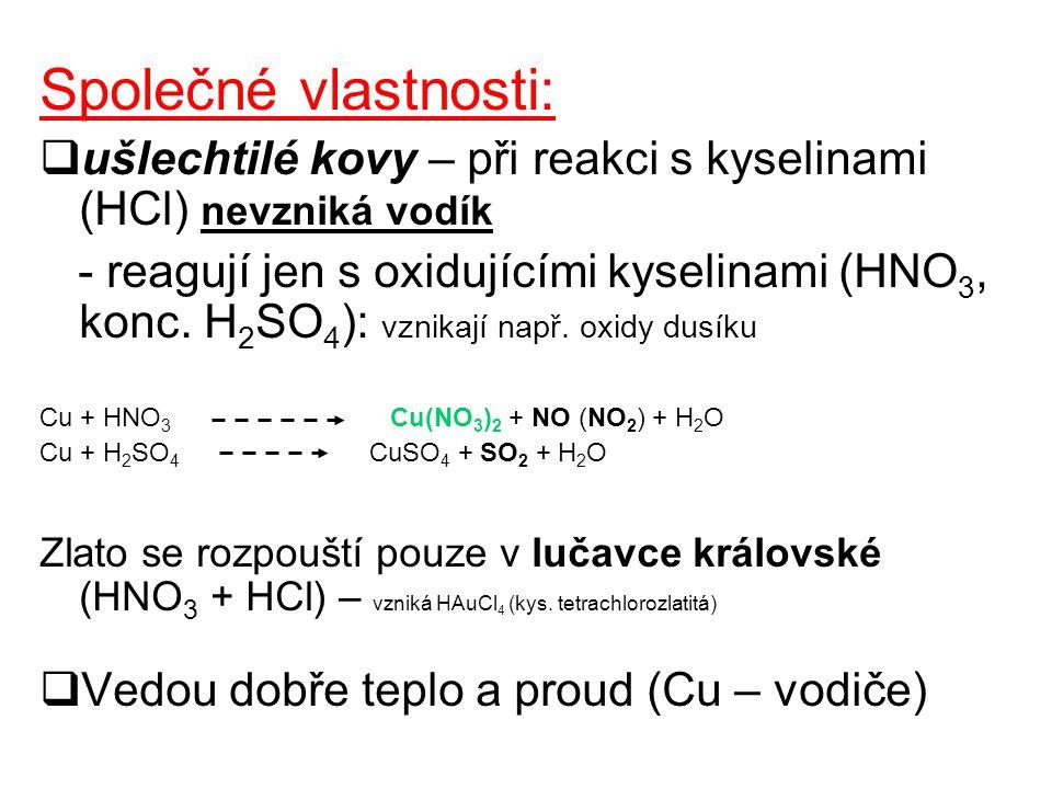 Společné vlastnosti: ušlechtilé kovy – při reakci s kyselinami (HCl) nevzniká vodík.
