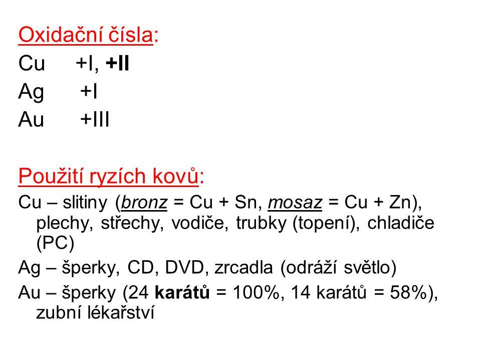 Oxidační čísla: Cu +I, +II Ag +I Au +III Použití ryzích kovů:
