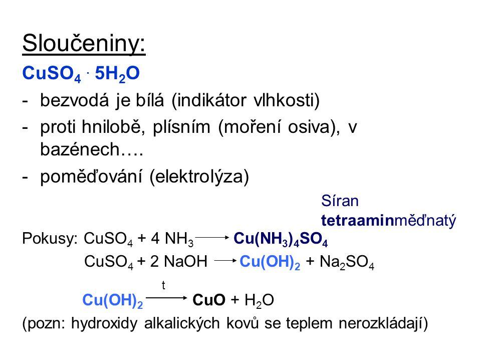 Sloučeniny: CuSO4 . 5H2O bezvodá je bílá (indikátor vlhkosti)