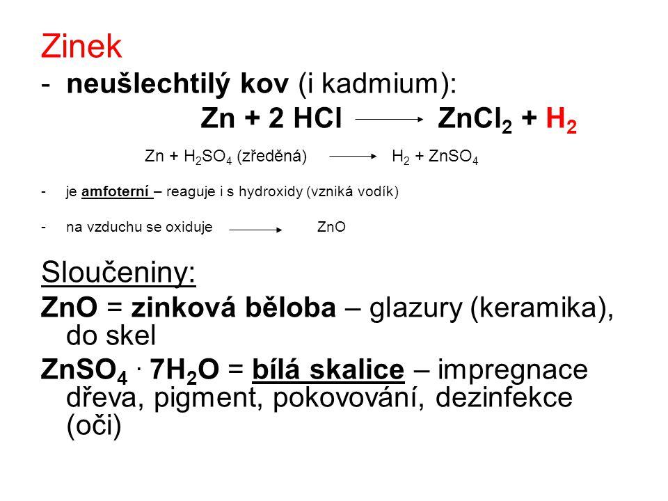Zinek Sloučeniny: neušlechtilý kov (i kadmium): Zn + 2 HCl ZnCl2 + H2
