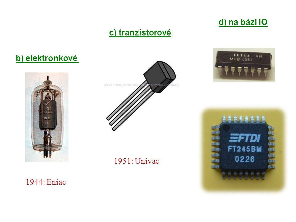 d) na bázi IO c) tranzistorové b) elektronkové 1951: Univac 1944: Eniac