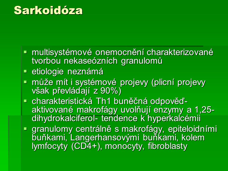 Sarkoidóza multisystémové onemocnění charakterizované tvorbou nekaseózních granulomů. etiologie neznámá.