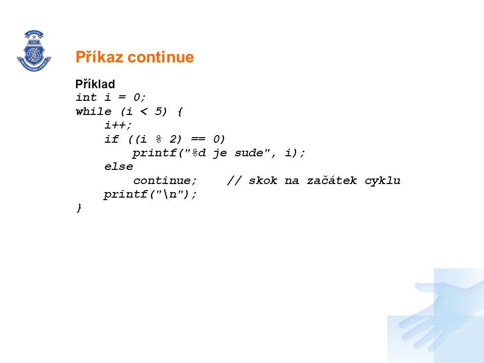 Příkaz continue Příklad int i = 0; while (i < 5) { i++;
