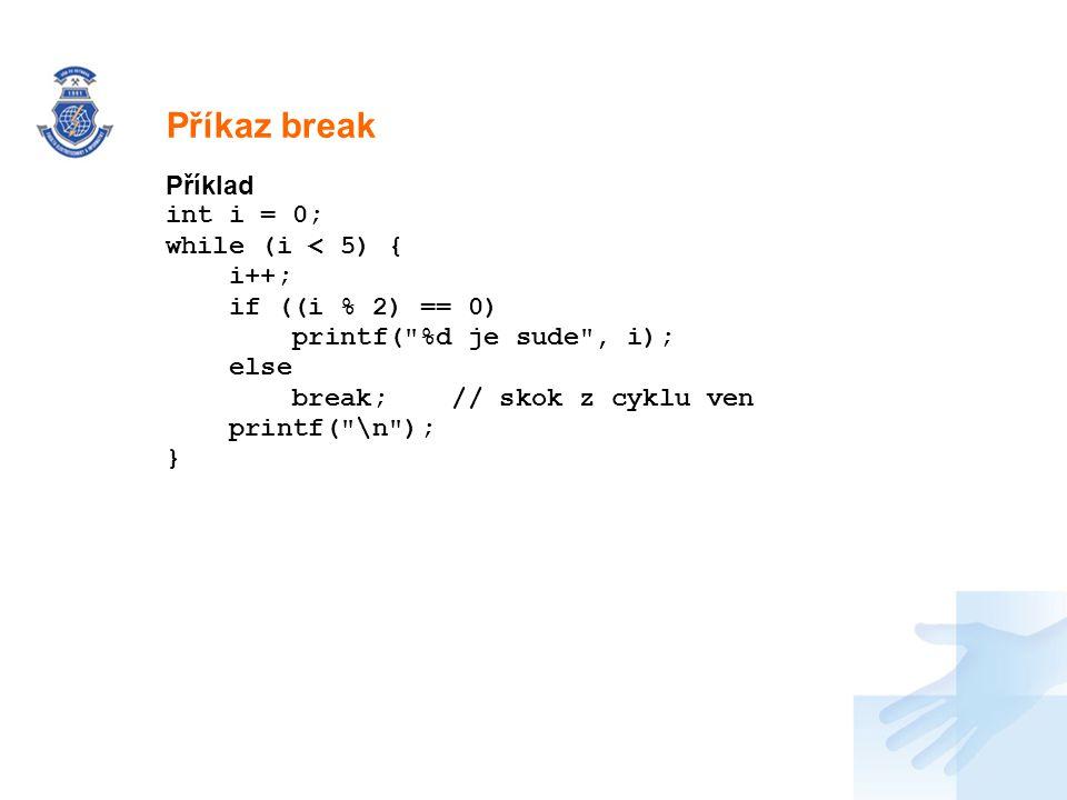 Příkaz break Příklad int i = 0; while (i < 5) { i++;