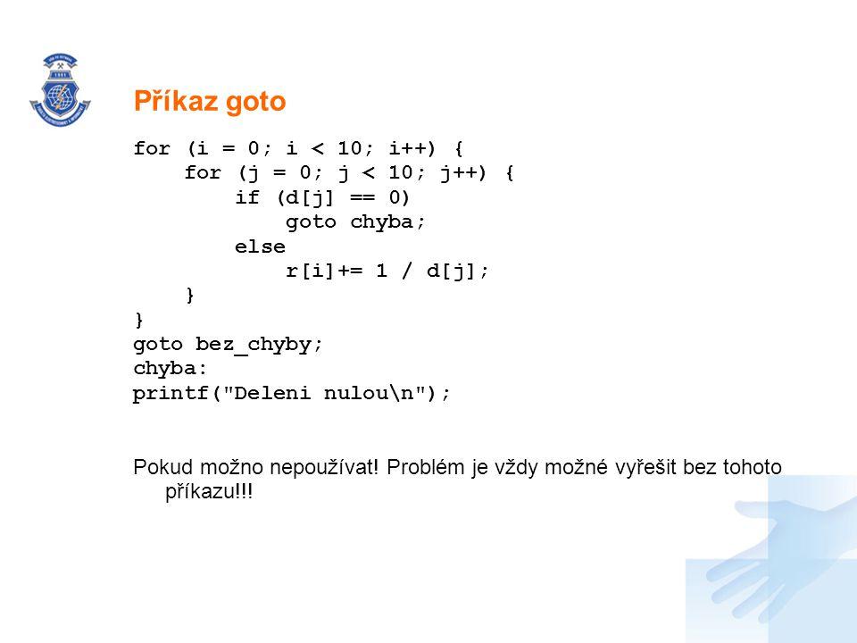 Příkaz goto for (i = 0; i < 10; i++) {