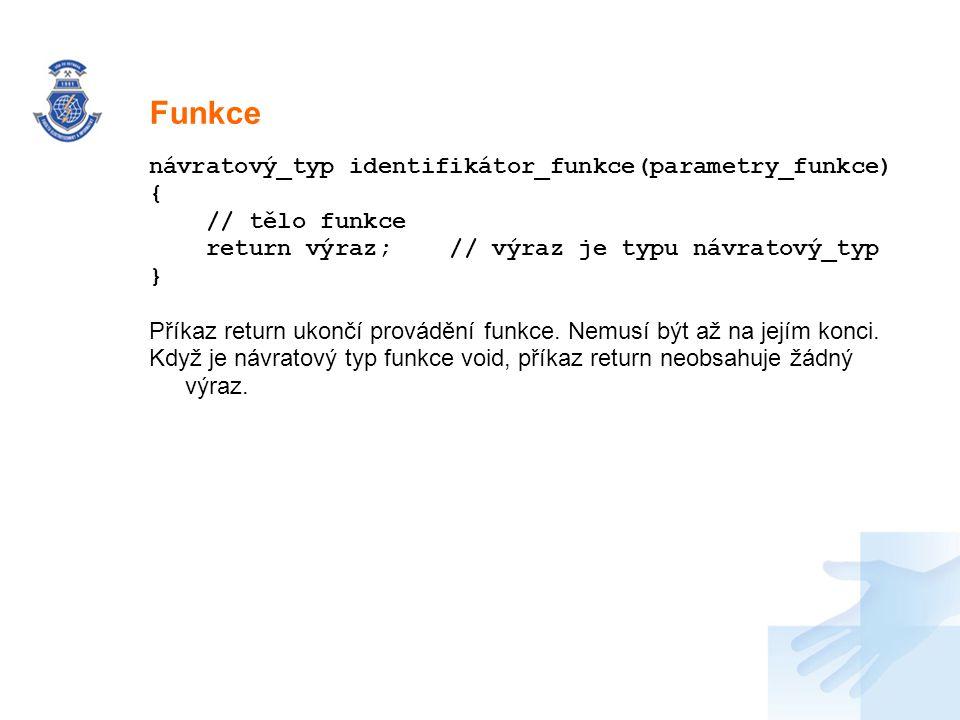 Funkce návratový_typ identifikátor_funkce(parametry_funkce) {