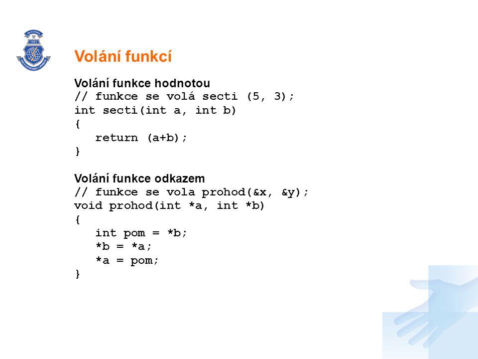 Volání funkcí Volání funkce hodnotou // funkce se volá secti (5, 3);