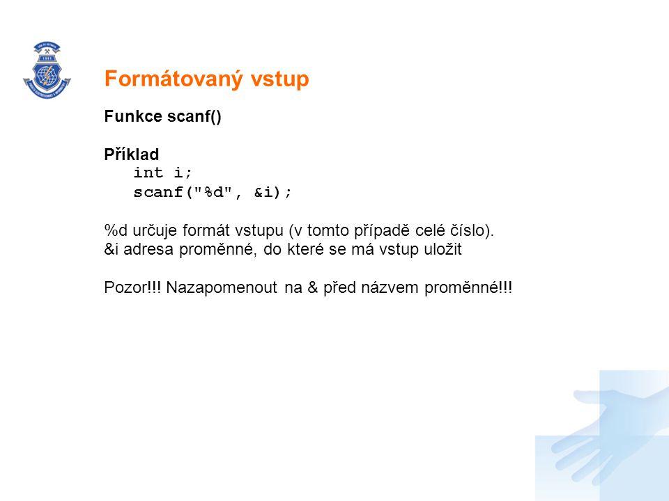 Formátovaný vstup Funkce scanf() Příklad int i; scanf( %d , &i);