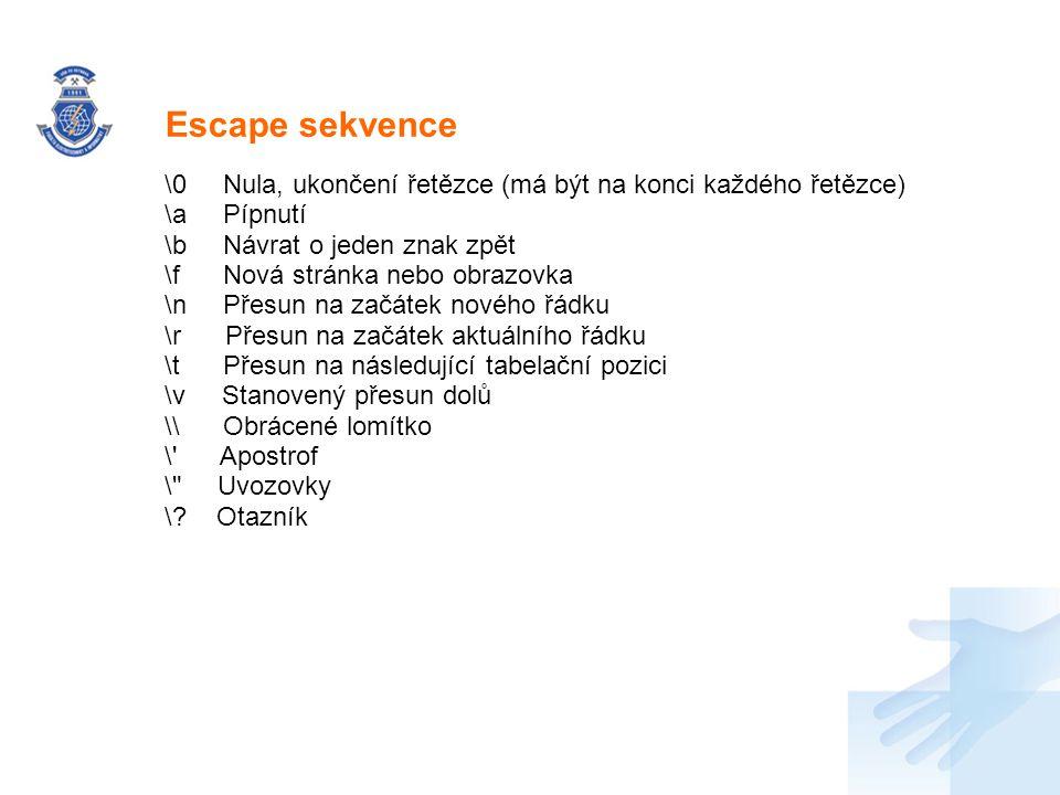 Escape sekvence \0 Nula, ukončení řetězce (má být na konci každého řetězce) \a Pípnutí. \b Návrat o jeden znak zpět.
