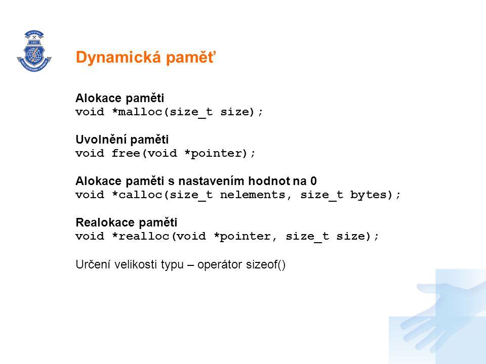 Dynamická paměť Alokace paměti void *malloc(size_t size);
