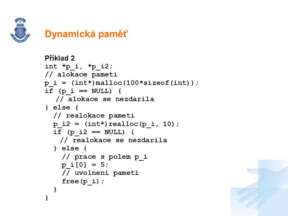 Dynamická paměť Příklad 2 int *p_i, *p_i2; // alokace pameti