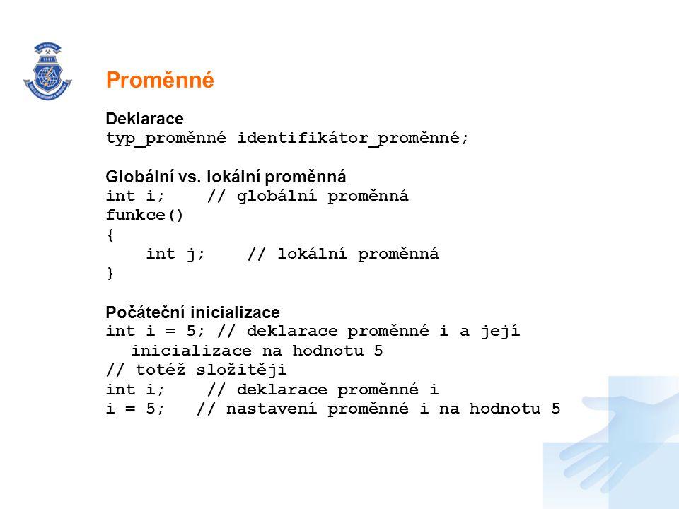 Proměnné Deklarace typ_proměnné identifikátor_proměnné;