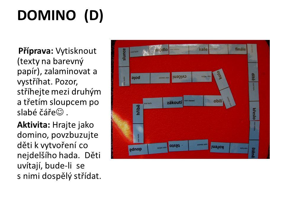 DOMINO (D) Příprava: Vytisknout (texty na barevný papír), zalaminovat a vystříhat. Pozor, stříhejte mezi druhým a třetím sloupcem po slabé čáře .