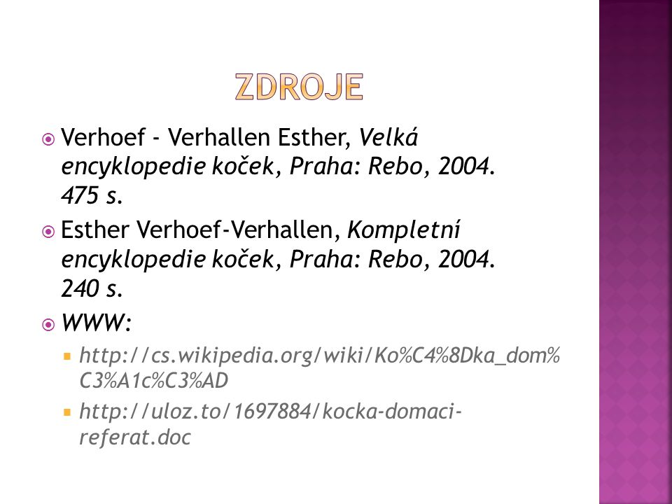 Zdroje Verhoef - Verhallen Esther, Velká encyklopedie koček, Praha: Rebo, 2004. 475 s.