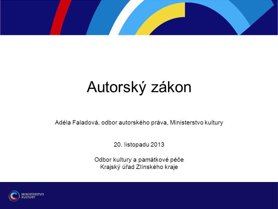 Autorský zákon Adéla Faladová, odbor autorského práva, Ministerstvo kultury. 20. listopadu 2013. Odbor kultury a památkové péče.