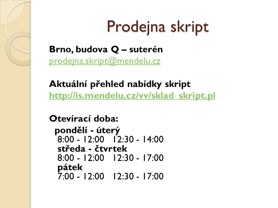 Prodejna skript Brno, budova Q – suterén prodejna.skript@mendelu.cz