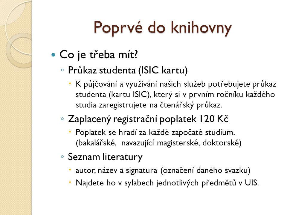 Poprvé do knihovny Co je třeba mít Průkaz studenta (ISIC kartu)