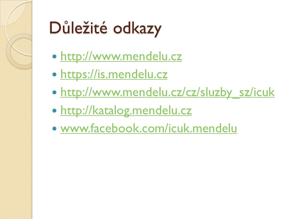 Důležité odkazy http://www.mendelu.cz https://is.mendelu.cz