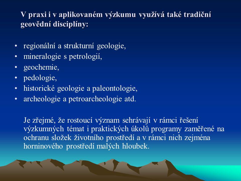 V praxi i v aplikovaném výzkumu využívá také tradiční geovědní disciplíny: