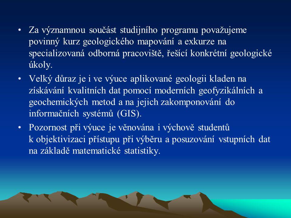 Za významnou součást studijního programu považujeme povinný kurz geologického mapování a exkurze na specializovaná odborná pracoviště, řešící konkrétní geologické úkoly.