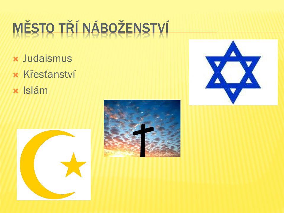 Město tří náboženství Judaismus Křesťanství Islám