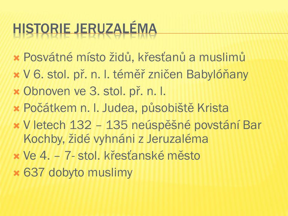 Historie Jeruzaléma Posvátné místo židů, křesťanů a muslimů
