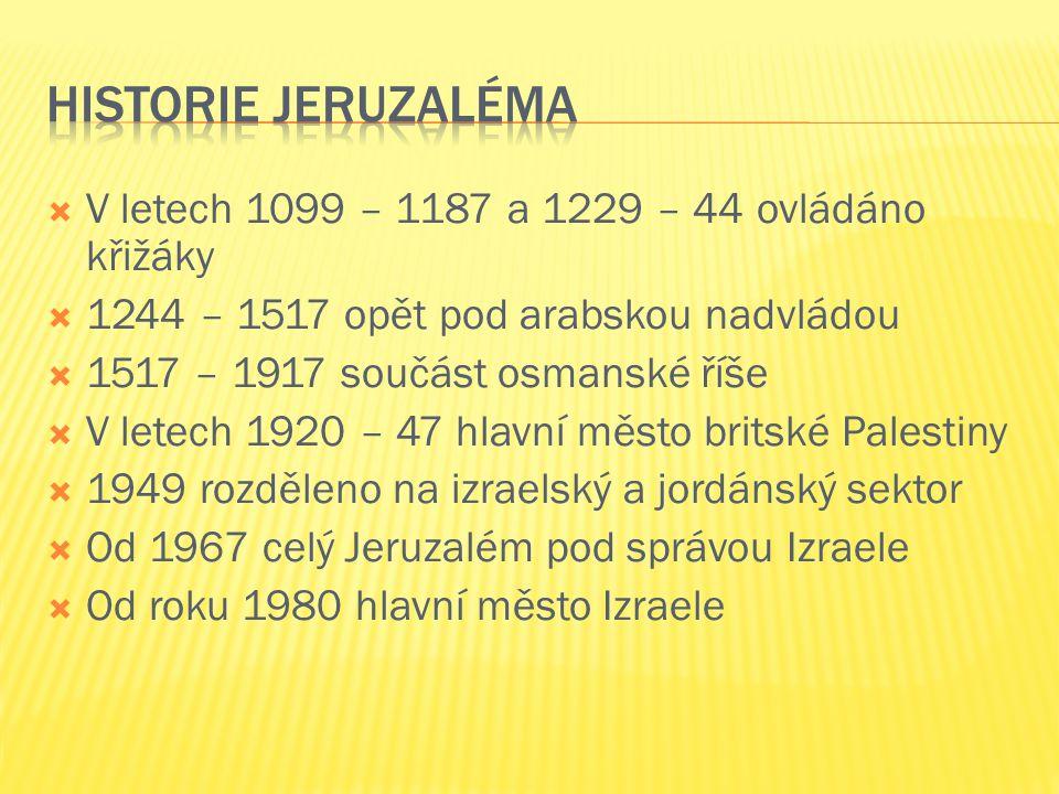 Historie Jeruzaléma V letech 1099 – 1187 a 1229 – 44 ovládáno křižáky