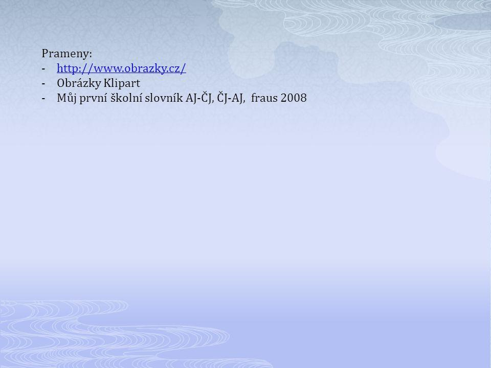 Prameny: http://www.obrazky.cz/ Obrázky Klipart Můj první školní slovník AJ-ČJ, ČJ-AJ, fraus 2008