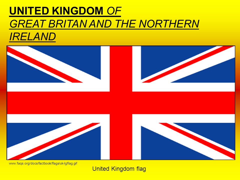 GREAT BRITAN AND THE NORTHERN IRELAND