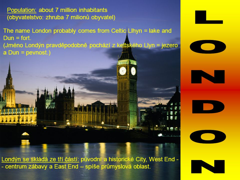 LONDON Population: about 7 million inhabitants