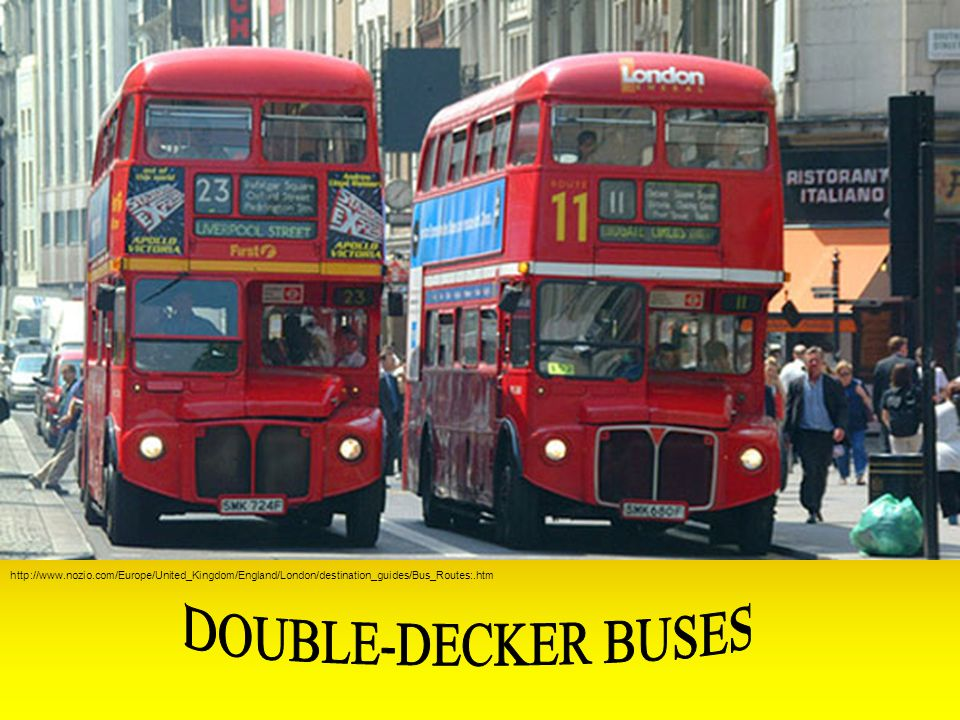http://www.nozio.com/Europe/United_Kingdom/England/London/destination_guides/Bus_Routes:.htm DOUBLE-DECKER BUSES.