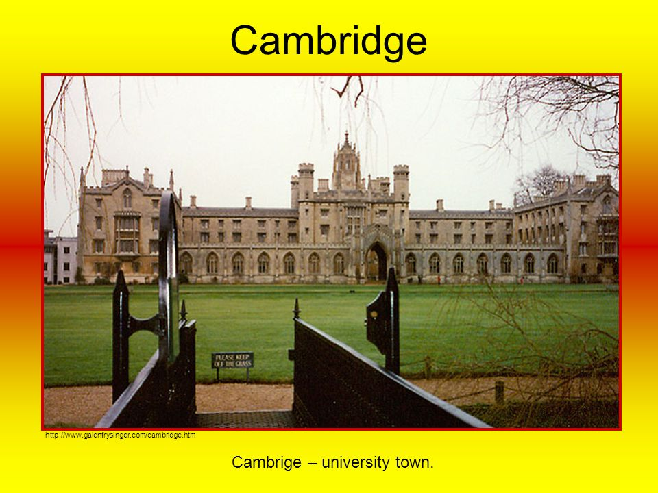 Cambridge Cambrige – university town.