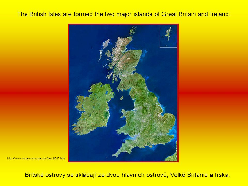 The British Isles are formed the two major islands of Great Britain and Ireland.