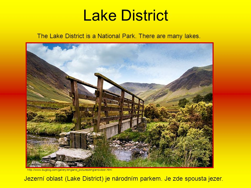 Lake District The Lake District is a National Park. There are many lakes.