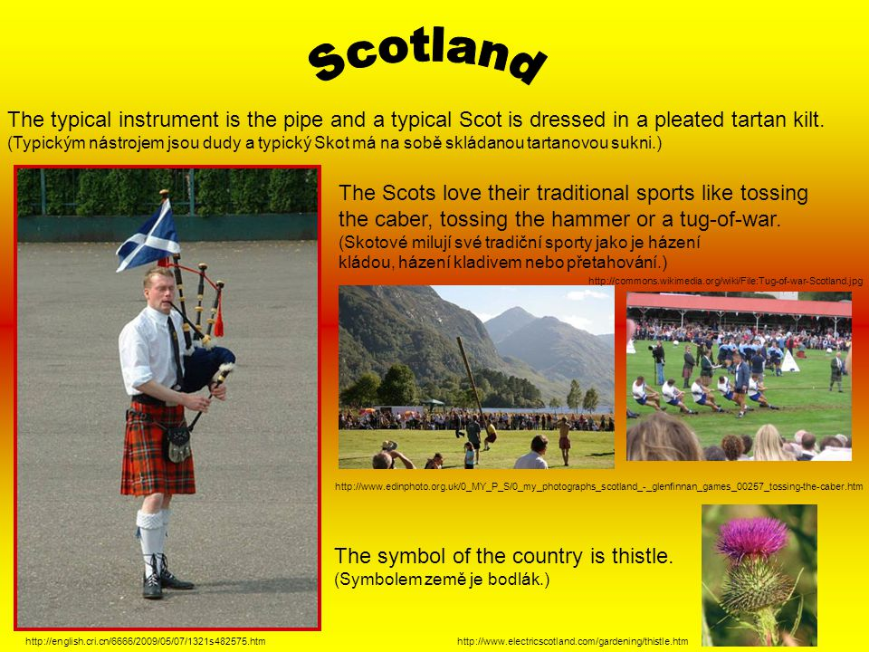 Scotland The typical instrument is the pipe and a typical Scot is dressed in a pleated tartan kilt.